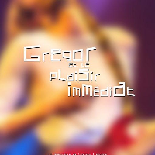 Spectacle Grégor et le plaisir immédiat